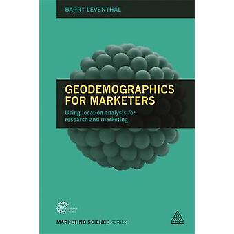 Geodemographics for Marketers - Using Location Analysis for Research a