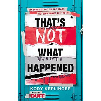 Thats Not What Happened by Keplinger & Kody