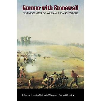 Gunner with Stonewall Reminiscences of William Thomas Poague Lieutenant Captain Major and Lieutenant Colonel of Artillery Army of North by Poague & William Thomas