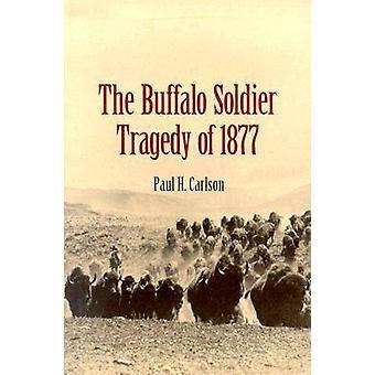 Le Buffalo Soldier tragédie de 1877 par Paul H. Carlson - 978158544253