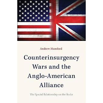 Counterinsurgency Wars and the AngloAmerican Alliance The Special Relationship on the Rocks by Mumford & Andrew