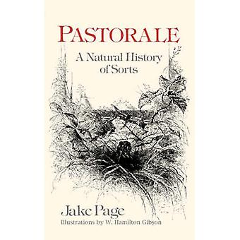 Pastorale A Natural History of Sorts by Page & Jake