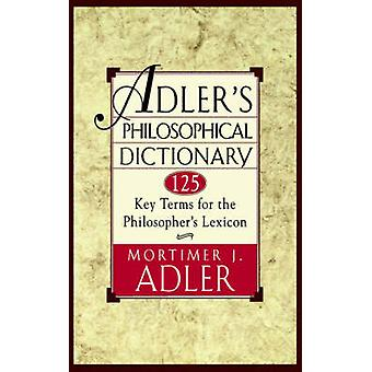 Adlers Philosophical Dictionary 125 Key Terms for the Philosophers Lexicon by Adler & Mortimer Jerome