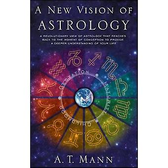 A New Vision of Astrology by Mann & A. T.