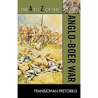 The A to Z of the AngloBoer War by Pretorius & Fransjohan