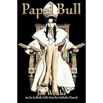 Papal Bull An ExCatholic Calls Out the Catholic Church by Wenke & Joe