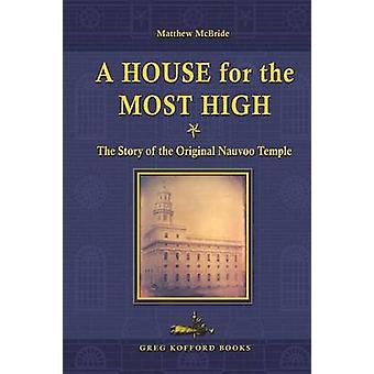 A House for the Most High The Story of the Original Nauvoo Temple by McBride & Matthew
