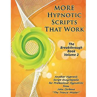 More Hypnotic Scripts That Work The Breakthrough Book  Volume 2 by John Cerbone