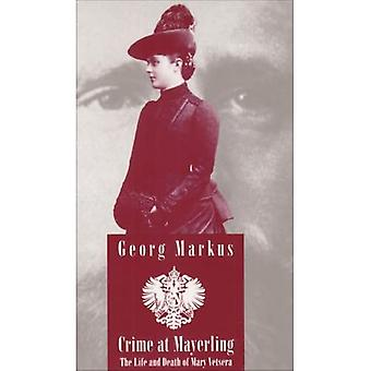 Crime at Mayerling: The Life and Death of Mary Vetsera (Studies in Austrian Literature, Culture & Thought: Translation)