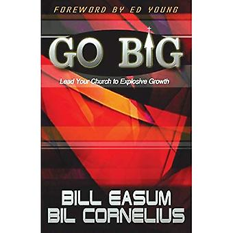 Go BIG!: Lead Your Church to Explosive Growth