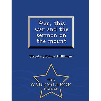 War this war and the sermon on the mount  War College Series by Hillman & Streeter & Burnett