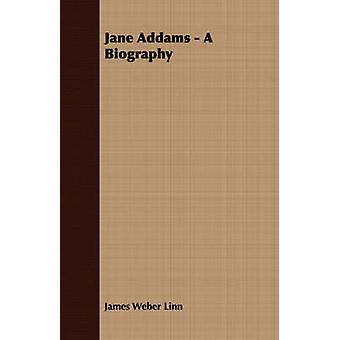 Jane Addams  A Biography by Linn & James Weber