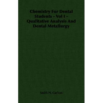 Chemistry For Dental Students  Vol I  Qualitative Analysis And Dental Metallurgy by Carlton & Smith H.