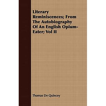 Literary Reminiscences From The Autobiography Of An English OpiumEater Vol II by De Quincey & Thomas