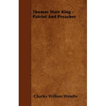 Thomas Starr King  Patriot and Preacher by Wendte & Charles William