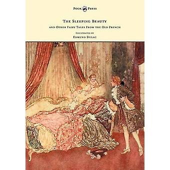 The Sleeping Beauty and Other Fairy Tales from the Old French  Illustrated by Edmund Dulac by QuillerCouch & Arthur