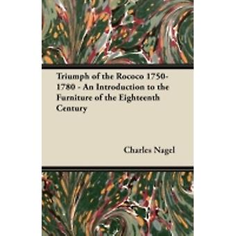 Triumph of the Rococo 17501780  An Introduction to the Furniture of the Eighteenth Century by Nagel & Charles