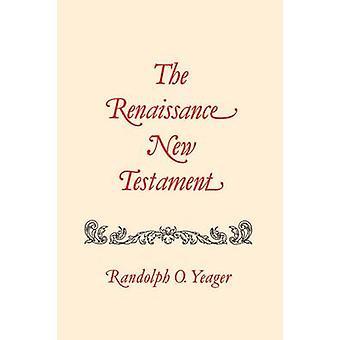 The Renaissance New Testament John 13312018 Mark 14221613 Luke 22242433 by Yeager & Randolph O.