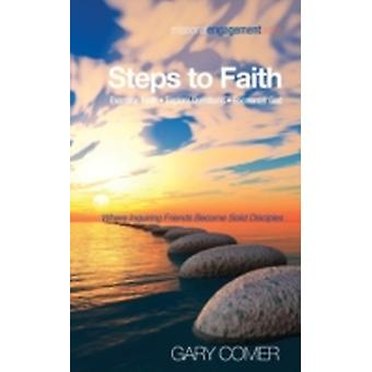 Steps to Faith Examine Faith Explore Questions Encounter God Where Inquiring Friends Become Sold Disciples by Comer & Gary