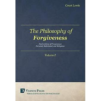 Philosophy of Forgiveness  Volume I Explorations of Forgiveness Personal Relational and Religious by Court & Lewis
