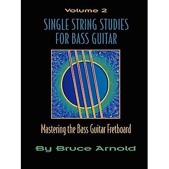 Single String Studies for Bass Guitar Volume 2 by Arnold & Bruce E.