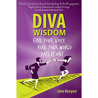 DIVA WISDOM  Find Your Voice Rock Your World and Pass It On by Kenyon & Jane