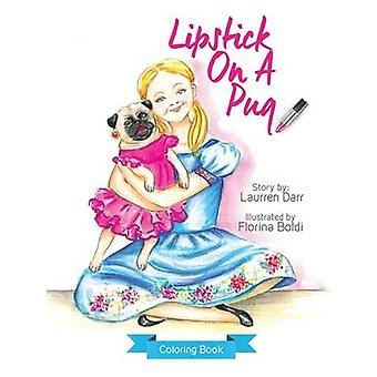 Lipstick On A Pug  Coloring Book by Darr & Laurren
