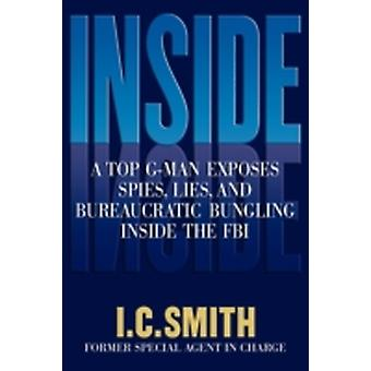 Inside A Top GMan Exposes Spies Lies and Bureaucratic Bungling in the FBI by Smith & I. C.