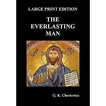 The Everlasting Man by Chesterton & G. K.