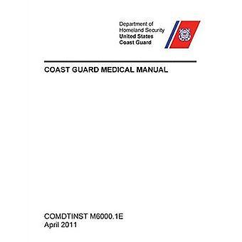 Coast Guard Medical Manual COMDTINST M6000.1E by United States Coast Guard