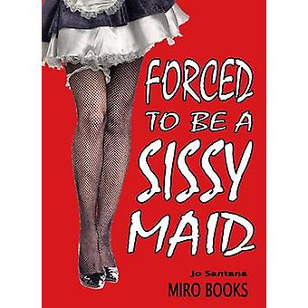 Forced to be a Sissy Maid by Santana & Jo