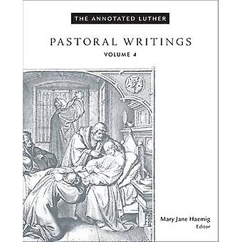 The Annotated Luther - Pastoral Writings - Volume 4 by Mary Jane Hoemig