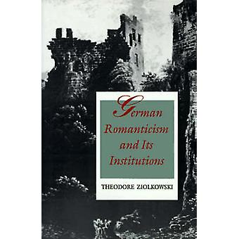 German Romanticism and Its Institutions by Theodore Ziolkowski - 9780