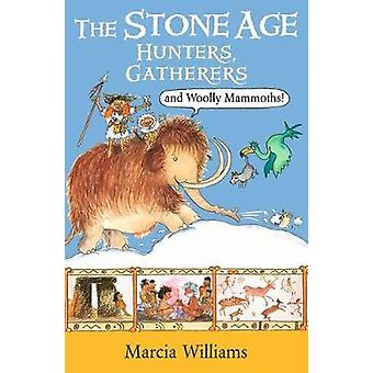 The Stone Age - Hunters - Gatherers and Woolly Mammoths by Marcia Will