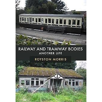 Railway and Tramway Bodies - Another Life by Royston Morris - 97814456