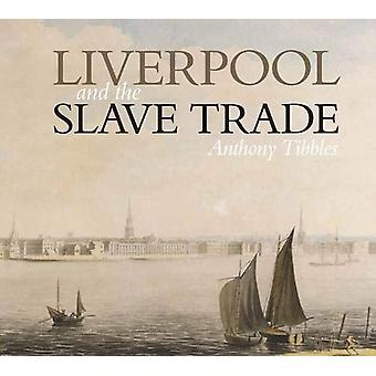 Liverpool and the Slave Trade by Anthony Tibbles - 9781786941534 Book