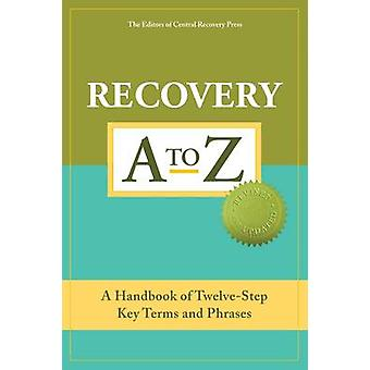 Recovery A-Z - A Handbook of Twelve-Step Key Terms and Phrases by Edit
