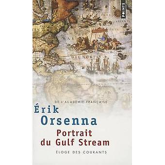 Portrait Du Gulf Stream. Eloge Des Courants by Erik Orsenna - 9782020
