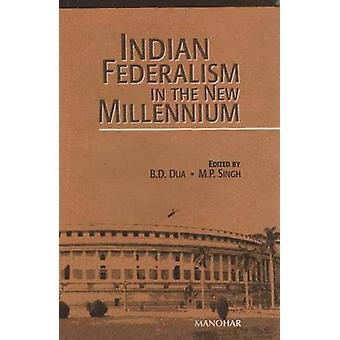 Indian Federalism in the New Millennium by B. D. Dua - Munidar P. Sin