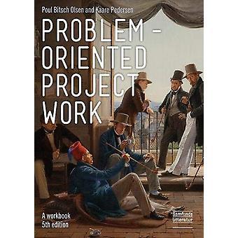 Problem-oriented Project Work - A Workbook by Poul Bitsch Olsen - 9788