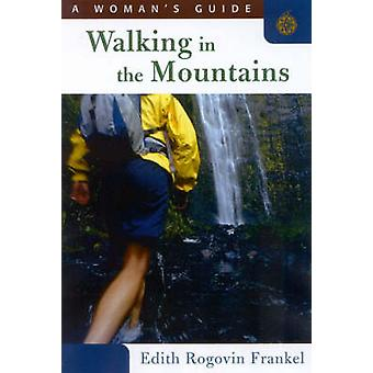Walking in the Mountains - A Woman's Guide by Edith Rogovin Frankel -