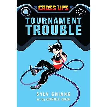 Tournament Trouble (Cross Ups - Book 1) by Sylv Chiang - 978177321009