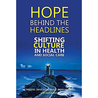 Hope Behind the Headlines - Shifting Culture in Health and Social Care