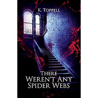 There Weren't Any Spider Webs by K. Toppell - 9780999375587 Book