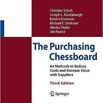 The Purchasing Chessboard  64 Methods to Reduce Costs and Increase Value with Suppliers by Christian Schuh & Joseph L Raudabaugh & Robert Kromoser & Michael F Strohmer & Alenka Triplat & James Pearce