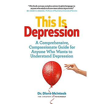 This Is Depression - A Comprehensive - Compassionate Guide for Anyone