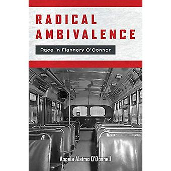 Radical Ambivalence - Race in Flannery O'Connor by Angela Alaimo O'Don