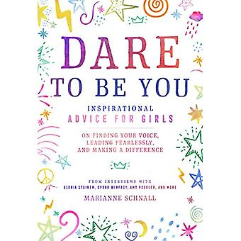 Dare to Be You - Inspirational Advice for Girls on Finding Your Voice