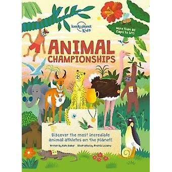 Animal Championships by Lonely Planet Kids & Kate Baker & Illustrated by Andres Lozano