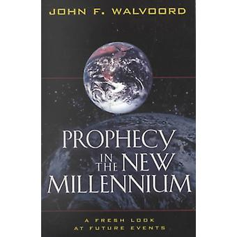 Prophecy in the New Millennium A Fresh Look at Future Events